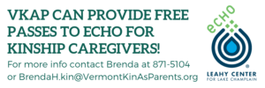 VKAP can provide free passes to ECHO for kinship caregivers! For more info contact Brenda at 802-871-5104 or brendah.kin@vermontkinasparents.org